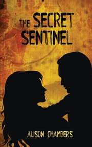 The Secret Sentinel ebook by Alison  Chambers