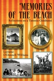 Memories of the Beach - Reflections on a Toronto Childhood ebook by Lorraine O'Donnell Williams