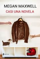 Casi una novela eBook by Megan Maxwell