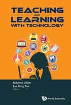 Teaching and Learning with Technology - Proceedings of the 2015 Global Conference on Teaching and Learning with Technology (CTLT) ebook by Roberto Dillon, Lee Ming Tan