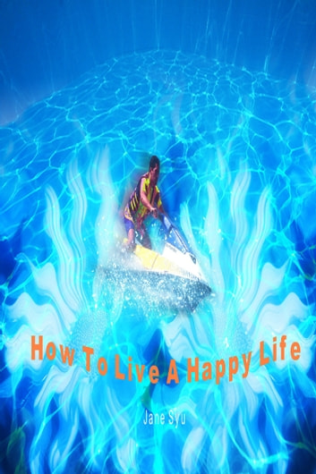 How To Live A Happy Life ebook by Jane Syu
