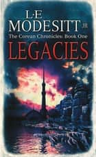 Legacies - The Corean Chronicles Book 1 ebook by L. E. Modesitt Jr.