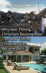 Why Non tithing Christains become poor and how tithing Christians become rich ebook by Dag Heward-Mills