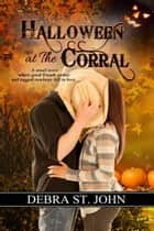 Halloween at The Corral ebook by Debra  St. John