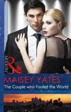 The Couple who Fooled the World (Mills & Boon Modern) ebook by Maisey Yates