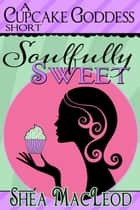 Soulfully Sweet ebook by Shéa MacLeod