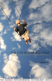 The 5 to 10 Year-Old Child ebook by A. H. Brafman