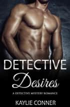 Detective Desires ebook by Kaylie Conner
