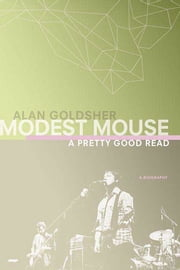 Modest Mouse - A Pretty Good Read ebook by Alan Goldsher