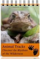 Animal Tracks: Discover the Rhythms of the Wilderness ebook by Chad Clifford