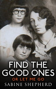 Find The Good Ones or Let Me Go-Second Edition E2 - Blood Spattered Feet, #2 ebook by Sabine Shepherd