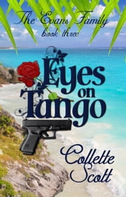 Eyes on Tango (The Evans Family, Book Three) ebook by Collette Scott