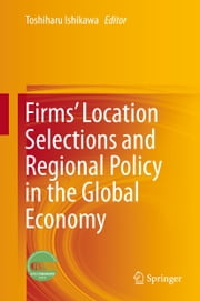 Firms' Location Selections and Regional Policy in the Global Economy ebook by Toshiharu Ishikawa