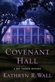 Covenant Hall - A Bay Tanner Mystery ebook by Kathryn R. Wall