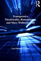 Transgressive Theatricality, Romanticism, and Mary Wollstonecraft ebook by Lisa Plummer Crafton