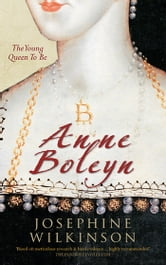 Anne Boleyn: The Young Queen To Be ebook by Josephine Wilkinson