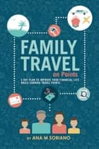 Family Travel On Points ebook by Ana M Soriano