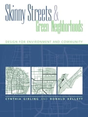 Skinny Streets and Green Neighborhoods - Design for Environment and Community ebook by Cynthia Girling,Ronald Kellett
