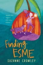 Finding Esme ebook by Suzanne Crowley