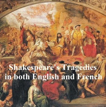 Shakespeare's Tragedies, Bilingual Edition, (English with line numbers and French Translation) all 11 plays ebook by William Shakespeare