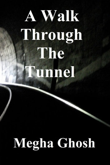 A Walk Through The Tunnel ebook by Megha Ghosh