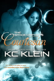 The Space Captain's Courtesan - A Space Opera Romance Novel ebook by KC Klein