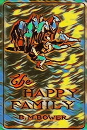 The Happy Family ebook by B. M. Bower