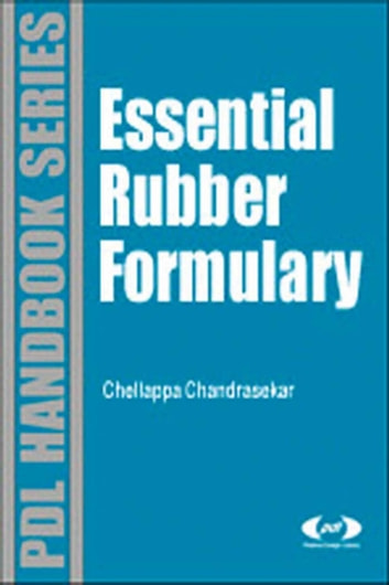 Essential Rubber Formulary: Formulas for Practitioners ebook by Chellappa Chandrasekaran