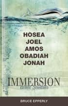 Immersion Bible Studies: Hosea, Joel, Amos, Obadiah, Jonah ebook by Abingdon Press