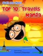 Top Ten Pinoy Travels - Manila ebook by Scott Lee Chua, Rommel J. Estanislao