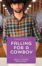 Falling For A Cowboy (Mills & Boon Heartwarming) (Rocky Mountain Cowboys, Book 2) eBook by Karen Rock