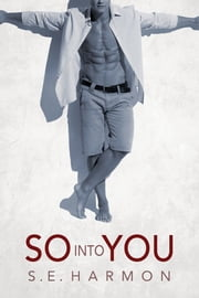So Into You ebook by S.E. Harmon