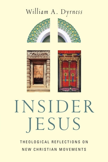 Insider Jesus - Theological Reflections on New Christian Movements eBook by William A. Dyrness