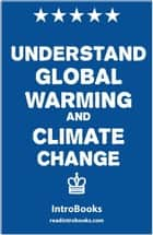 Understand Global Warming and Climate Change ebook by IntroBooks