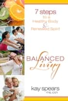 Balanced Living ebook by Spears, Kay