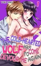 The cold-hearted wolf has come to devour me again Vol.1 (TL Manga) ebook by Yuki Saku