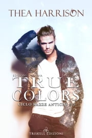 True colors – Edizione italiana eBook by Thea Harrison