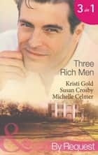Three Rich Men: House of Midnight Fantasies / Forced to the Altar / The Millionaire's Pregnant Mistress (Mills & Boon By Request) ebook by Kristi Gold, Susan Crosby, Michelle Celmer