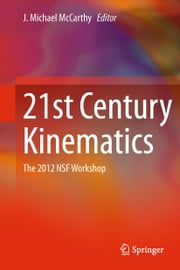 21st Century Kinematics - The 2012 NSF Workshop ebook by J. Michael McCarthy