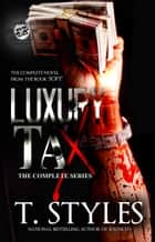 Luxury Tax: The Complete Series ebook by T. Styles