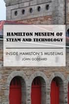 Hamilton Museum of Steam and Technology ebook by John Goddard