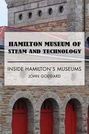 Hamilton Museum of Steam and Technology - Inside Hamilton's Museums ebook by John Goddard