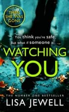 Watching You - From the number one bestselling author of The Family Upstairs ebook by
