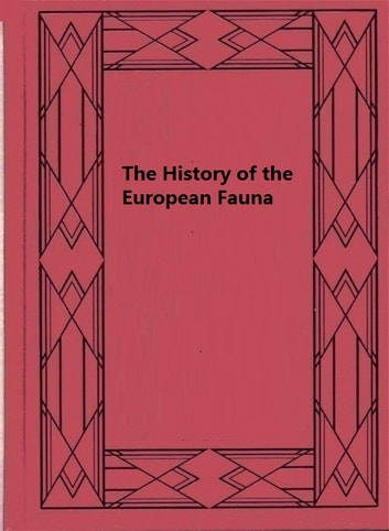 The History of the European Fauna ebook by R. F. Scharff