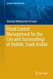 Flood Control Management for the City and Surroundings of Jeddah, Saudi Arabia ebook by Mashael Al Saud