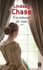 Un amour de soie ebook by Lindsay Chase, Liliane Gourgeon