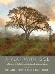 Year with God - Living Out the Spiritual Disciplines ebook by Richard J. Foster