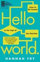 Hello World - How to be Human in the Age of the Machine ebook by