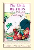 "The Little Red Hen - ""An Old English Folk Tale"" ebook by Florence White Williams"