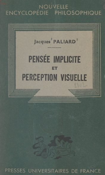 Pensée implicite et perception visuelle - Ébauche d'une optique psychologique eBook by Jacques Paliard,Émile Bréhier